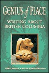 Genius of Place: Writing About British Columbia - David Stouck, David Stouck