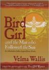 Bird Girl & the Man Who Followed the Sun: An Athabaskan Indian Legend from Alaska - Velma Wallis