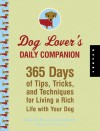 Dog Lover's Daily Companion: 365 Days of Tips, Tricks, and Techniques for Living a Rich Life with Your Dog - Wendy Nan Rees, Kristen Hampshire, Kendra Luck