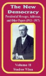 The New Democracy: Presidential Messages, Addresses, and Other Papers 1913 - 1917 - Woodrow Wilson