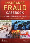 Insurance Fraud Casebook: Paying a Premium for Crime - Joseph T. Wells