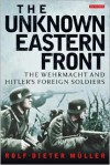 The Unknown Eastern Front: The Wehrmacht and Hitler's Foreign Soldiers - Rolf-Dieter Müller
