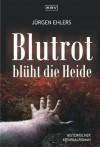 Blutrot blüht die Heide: Historischer Kriminalroman (German Edition) - Jürgen Ehlers