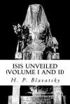Isis Unveiled (Volume I and II): Abridged Edition - Helena Petrovna Blavatsky
