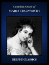Delphi Complete Novels of Maria Edgeworth (Illustrated) (Series Four) - Maria Edgeworth