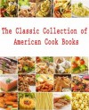 The Classic Collection of American Cook Books, in a single file with active tables of contents - Eliza Leslie, Lydia Maria Gurney, Mary Randolph, Alice Bradley, Dora C. C. L. Roper, Carrie V. Shuman, Elizabeth E. Lea, Catherine Owen, Sarah Tyson Heston Rorer, Rufus Estes