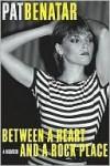 Between a Heart and a Rock Place: A Memoir - Pat Benatar, Patsi Bale Cox