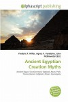 Ancient Egyptian Creation Myths - Frederic P. Miller, Agnes F. Vandome, John McBrewster