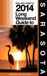 Delaplaine's 2014 Long Weekend Guide to Sarasota (Long Weekend Guides) - Andrew Delaplaine