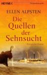 Die Quellen Der Sehnsucht: [Historischer Roman] - Ellen Alpsten