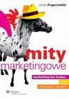 Mity marketingowe : marketing bez bzdur, iluzji i fałszywych założeń - Jacek Pogorzelski