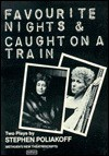 Favourite Nights, & Caught On A Train - Stephen Poliakoff