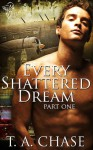 Every Shattered Dream (Part 1) - T.A. Chase
