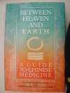 Between Heaven and Earth: A Guide to Chinese Medicine - Harriet Beinfield