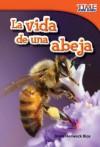La Vida de una Abeja = A Bee's Life - Dona Herweck Rice