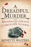 A Dreadful Murder: The Mysterious Death of Caroline Luard - Minette Walters