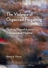 The Violence of Organized Forgetting: Thinking Beyond America's Disimagination Machine - Henry A. Giroux