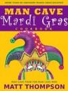The Man Cave Mardi Gras Cookbook - Matt Thompson