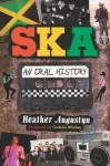 Ska: An Oral History - Heather Augustyn