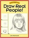 Draw Real People! (Discover Drawing) - Lee Hammond