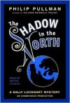 The Shadow In the North: Book Two (Sally Lockhard Mysteries) - Philip Pullman