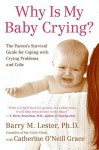Why Is My Baby Crying?: The Parent's Survival Guide for Coping with Crying Problems and Colic - Barry Lester, Catherine O'Neill Grace