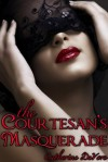 The Courtesan's Masquerade: A Tale of Erotic Intrigue - Catherine DeVore
