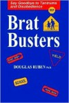 Bratbusters: Say Goodbye to Tantrums and Disobedience - Douglas H. Ruben