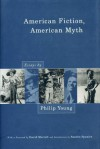 American Fiction, American Myth: Essays by Philip Young - Philip Young, Sandra Spanier, David Morrell