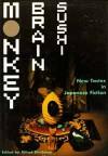 Monkey Brain Sushi: New Tastes in Japanese Fiction - Alfred Birnbaum