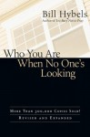 Who You Are When No One's Looking: Choosing Consistency, Resisting Compromise - Bill Hybels