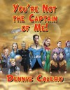 You're Not the Captain of Me! - Dennis Calero
