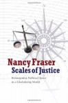 Scales of Justice: Reimagining Political Space in a Globalizing World - Nancy Fraser