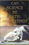Can Science Be Faith-Promoting - Sterling B. Talmage, James E. Talmage, John Andreas Widtsoe