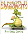 Mi Mascota El Dragoncito (My Little Pet Dragon) (Spanish Edition) - Scott Gordon