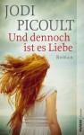 Und dennoch ist es Liebe - Jodi Picoult