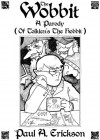 The Wobbit: A Parody (Of Tolkien's The Hobbit) - Paul Erickson