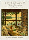Gray's Wild Game and Fish Cookbook: A Menu Cookbook - Rebecca Gray, Cintra Reeve