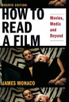 How To Read a Film: Movies, Media, and Beyond - James Monaco, David Lindroth