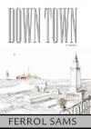 Down Town: The Journal of James Aloysius Holcombe, JR. for Ephraim Holcombe Mookinfoos - Ferrol Sams