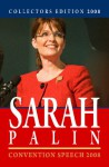 Collectors Edition 2008: Sarah Palin Convention Speech 2008: Convention Speech 2008 & First Weekly Radio Address - Sarah Palin