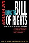 Living the Bill of Rights: How to Be an Authentic American - Nat Hentoff