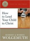 How to Lead Your Child to Christ [With CD] - Robert Wolgemuth, Bobbie Wolgemuth