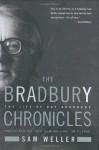 The Bradbury Chronicles: The Life of Ray Bradbury - Sam Weller
