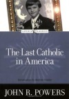 The Last Catholic in America (Loyola Classics) - John R. Powers, Amy Welborn, Andrew M. Greeley