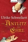 Das Antlitz der Ehre - Ulrike Schweikert