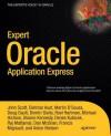 Expert Oracle Application Express - John Scott, Martin Giffy D'Souza, Doug Gault, Dimitri Gielis, Roel Hartman, Michael Hichwa, Sharon Kennedy, Denes Kubicek, Raj Mattamal, Dan McGhan, Francis Mignault, Anton Nielsen