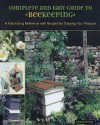 Complete & Easy Guide to Beekeeping: A Fascinating Reference with Recipes for Enjoying Your Produce - Kim Flottum