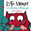 Love Monster and the Perfect Present - Rachel Bright