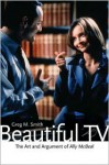 Beautiful TV: The Art and Argument of Ally McBeal - Greg M. Smith